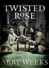 Twisted Rose (The Darkness Trilogy, #3)
