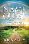 The Name Quest: Explore the Names of God to Grow in Faith and Get to Know Him Better