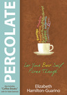 Percolate by Elizabeth Hamilton-Guarino