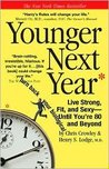 Younger Next Year: Live Strong, Fit, and Sexy--Until You're 80 and Beyond by Chris Crowley, Henry S. Lodge Henry S.