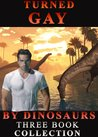 Turned Gay By Dinosaurs by Hunter Fox