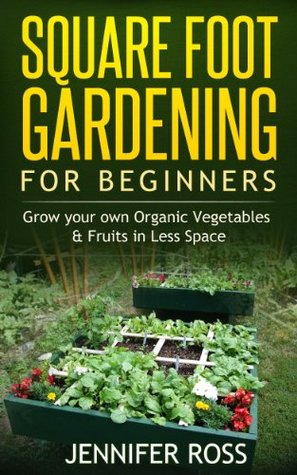 Square Foot Gardening For Beginners Grow Your Own Organic Fruits Vegetables In Less Space