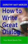 How to Write Great Dialog by Dorothy May Mercer