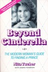 Beyond Cinderella: The Modern Woman's Guide to Finding a Prince