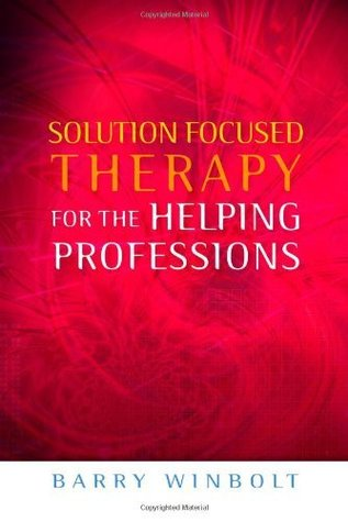 Solutions Focused Therapy for the Helping Professions  by  Barry Winbolt