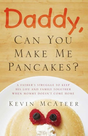 Daddy, Can You Make Me Pancakes? by Kevin McAteer