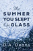 The Summer You Slept on Glass by D.A. Deans