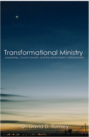 TRANSFORMATIONAL MINISTRY: LEADERSHIP, CHURCH GROWTH, AND THE SENIOR PASTORS EFFECTIVENESS  by  David Rumley
