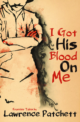I Got His Blood on Me by Lawrence Patchett
