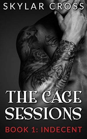 Indecent (The Cage Sessions #1)