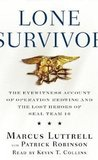 Lone Survivor: The Eyewitness Account of Operation Redwing and the Lost Heroes of SEAL Team 10 [Lone Survivor]- By Marcus Luttrell