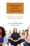 Meditation and the Classroom (Suny Series, Religious Studies)