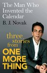 The Man Who Invented the Calendar: Three Stories from One More Thing