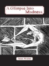 A Glimpse Into Madness by Sean Walter