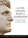 The Ten Golden Rules of Leadership: Classical Wisdom for Modern Leaders