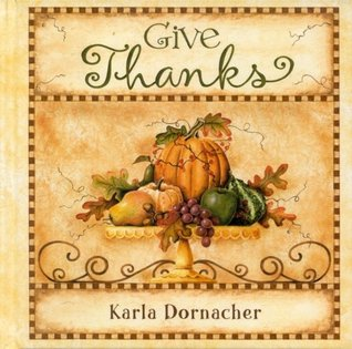 Give Thanks by Karla Dornacher