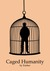 Caged Humanity (Caged, #1)