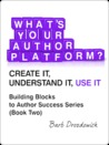 What's Your Author Platform? Create It, Understand It, Use It by Barb Drozdowich