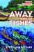 Away with the Fishes by Stephanie Siciarz