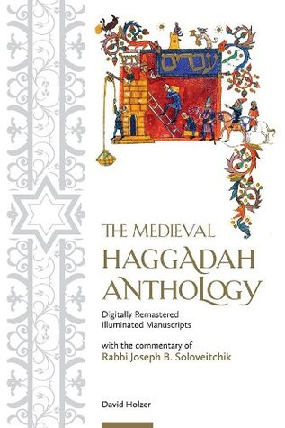 The Medieval Haggadah Anthology with the commentary of Rabbi Joseph B. Soloveitchik David Holzer