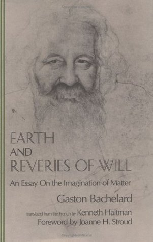 Earth and Reveries of Will: An Essay on the Imagination of Matter (The Bachelard Translations)
