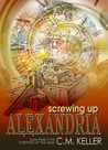 Screwing Up Alexandria (Screwing Up Time #3)