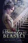 A Beauty So Beastly: A Blood and Snow Novel (The Beastly Series, #1)