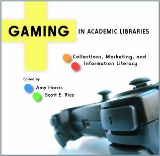 Gaming in Academic Libraries: Collections, Marketing, and Information Literacy