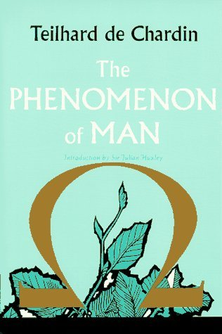 The Phenomenon of Man by Pierre Teilhard de Chardin