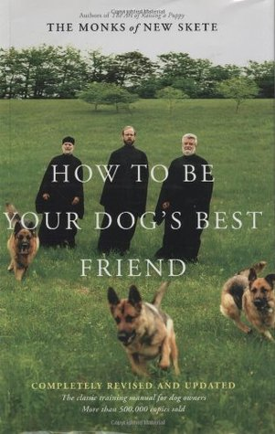 How to Be Your Dog's Best Friend: The Classic Manual for Dog Owners