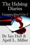 The Helsing Diaries (Vampires Don't Cry, #2)