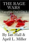 The Rage Wars (Vampires Don't Cry, #3)
