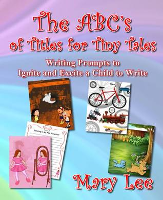The ABC's of Titles for Tiny Tales by Mary  Lee