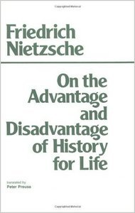 On the Advantage and Disadvantage of History for Life by Friedrich Nietzsche