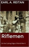 Riflemen: On the Cutting Edge of World War II