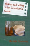 Making and Selling Soap: A Hacker's Guide