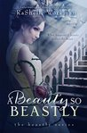 A Beauty So Beastly (The Beastly Series, #1)