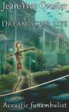 Dream Your Life by Jean-Yves Crozier