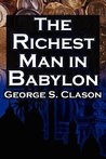 The Richest Man in Babylon: George S. Clason's Bestselling Guide to Financial Success: Saving Money and Putting it to Work for You by Clason, George S, Parable, Babylonian, Clason, George Samuel (unknown Edition) [Paperback(2012)]