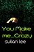 You Make Me ...Crazy