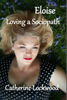 Eloise - Loving a Sociopath by Catherine Lockwood