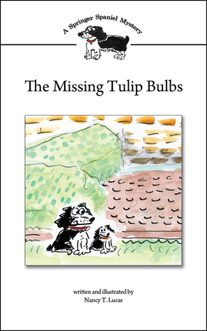 The Missing Tulip Bulbs by Nancy T. Lucas