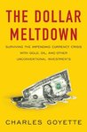 The Dollar Meltdown: Surviving the Impending Currency Crisis with Gold, Oil, and Other UnconventionalInvestments