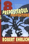 Eight Preposterous Propositions: From the Genetics of Homosexuality to the Benefits of Global Warming