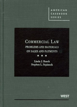 Rusch and Sepinucks Commercial Law: Problems and Materials on Sales and Payments  by  Linda J. Rusch