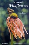 Missouri Wildflowers: A Field Guide to Wildflowers of Missouri and Adjacent Areas: Revised and Expanded 4th Edition