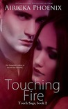 Touching Fire by Airicka Phoenix