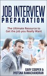 Job Interview Preparation: The Ultimate Resource to Get the Job you Really Want (Job Hunting, Job Interviewing)