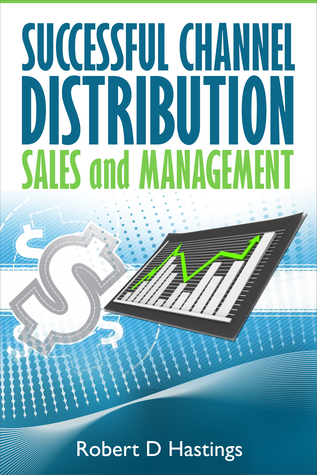 Successful Channel Distribution Sales and Management  by  Robert D Hastings