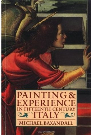 Painting and Experience in Fifteenth-Century Italy: A Primer in the Social History of Pictorial Style